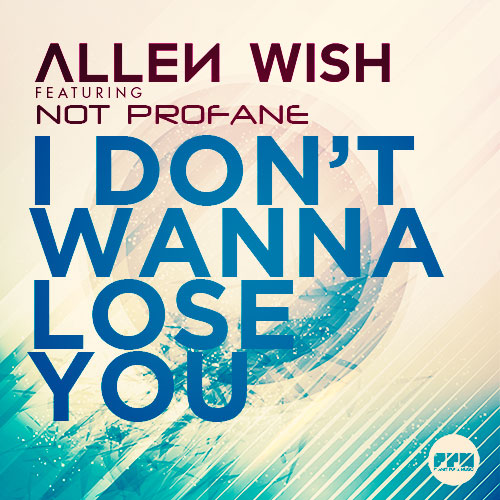 Allan Wish feat. Not Profane - I Dont wanna Lose you