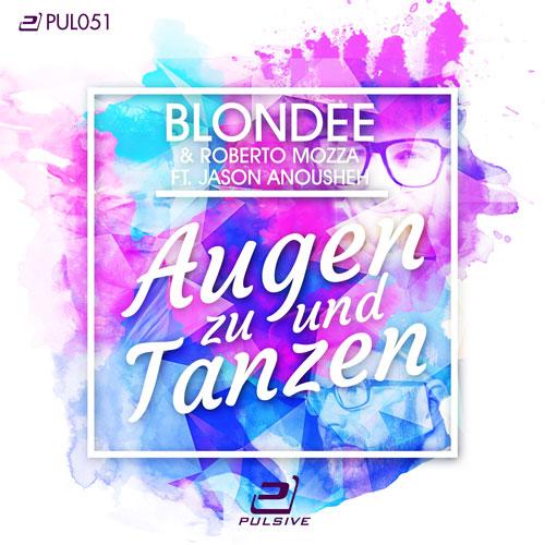 Blondee & Roberto Mozza feat. Jason Anousheh - Augen zu und tanzen