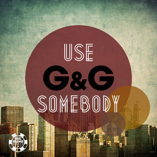 G&G - Use Somebody