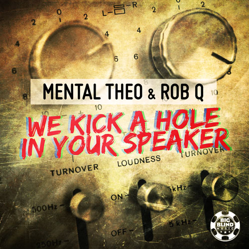 Mental Theo & Rob Q - We Kick A Hole In Your Speaker