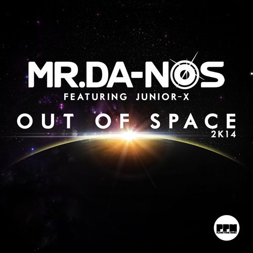 Mr Da-Nos feat. Junior-X - Out Of Space 2K14