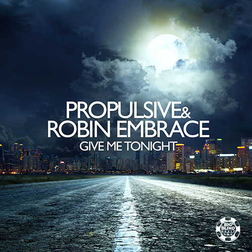 Propulsive & Robin Embrace - Give Me Tonight
