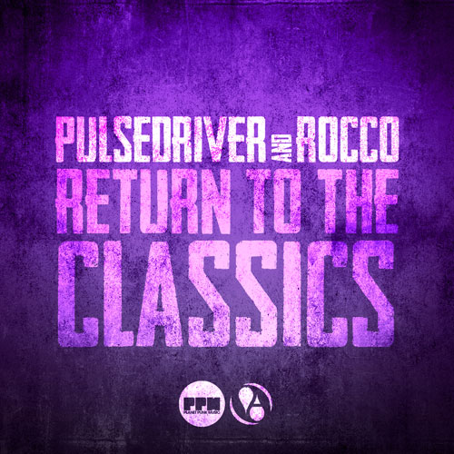 Pulsedriver & Rocco – Return to the Classics