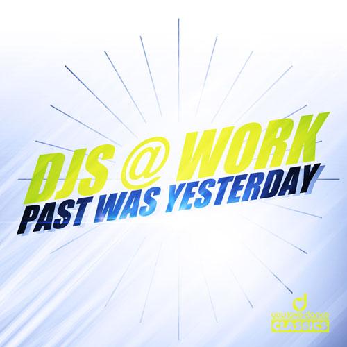 Djs@Work - Past Was Yesterday