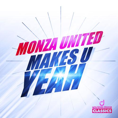 Monza United - Makes U Yeah