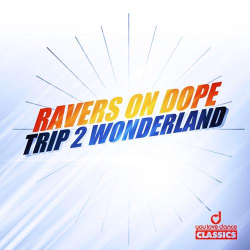 Ravers on Dope - 2 Trip Wonderland